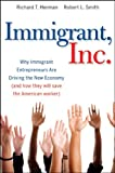 img - for Immigrant, Inc.: Why Immigrant Entrepreneurs Are Driving the New Economy (and how they will save the American worker) book / textbook / text book