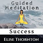 Guided Meditation for Success | Elise Thornton