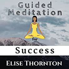 Guided Meditation for Success Speech by Elise Thornton Narrated by Diane Neigebauer
