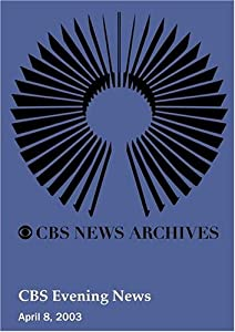 CBS Evening News (April 08, 2003)