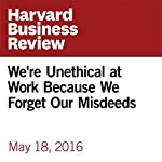 We're Unethical at Work Because We Forget Our Misdeeds | Francesca Gino,Maryam Kouchaki