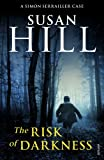 The Risk of Darkness: Simon Serrailler Book 3 (Simon Serrailler 3) Susan Hill