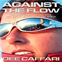 Against the Flow: The Inspiring Story of a Teacher Turned Record-Breaking Yachtswoman Audiobook by Dee Caffari Narrated by Emily Gray