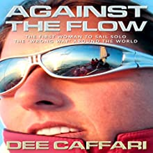 Against the Flow: The Inspiring Story of a Teacher Turned Record-Breaking Yachtswoman (       UNABRIDGED) by Dee Caffari Narrated by Emily Gray