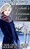 Romance: Historical Romance: Elizabeth's Christmas Miracle: A Mail Order Bride Holiday Romance: (Clean Christian Western Frontier Romance) (Sweet Historical Western Short Stories)
