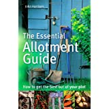 The Essential Allotment Guide: How to Get the Best out of Your Plotby John Harrison