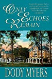 img - for Only Echoes Remain by Myers, Dody (2013) Paperback book / textbook / text book