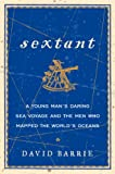 Sextant: A Young Mans Daring Sea Voyage and the Men Who Mapped the Worlds Oceans
