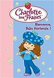 echange, troc Katherine Quenot - Charlotte aux Fraises, Tome 11 : Bienvenue Baba Hortensia !