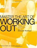 img - for Master the Art of Working Out: Raising Your Performance with the Alexander Technique by Malcolm Balk (25-Jan-2007) Paperback book / textbook / text book