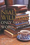 Only Say the Word (0330433962) by Williams, Niall