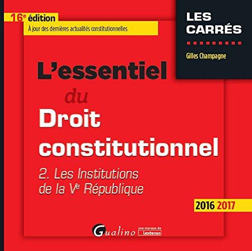 L'essentiel du droit constitutionnel : Tome 2. Les institutions de la Ve République