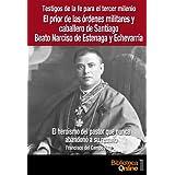 El prior de las órdenes militares y caballero de Santiago beato Narciso de Estenaga y Echevarría, el heroismo...