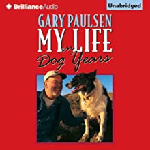 My Life in Dog Years (       UNABRIDGED) by Gary Paulsen Narrated by Gary Paulsen