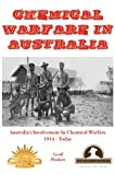 Geoff Plunkett Chemical Warfare in Australia: Australia's Involvement In Chemical Warfare 1914 - Today (Australian Army History Collection)
