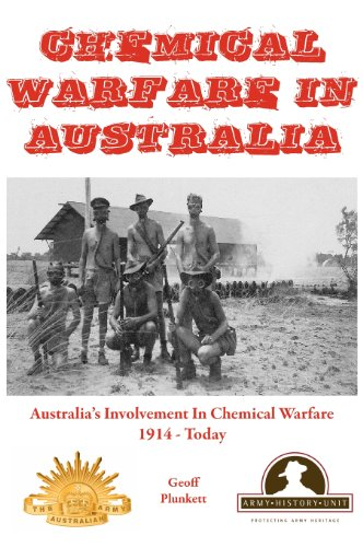 Chemical Warfare in Australia: Australia's Involvement In Chemical Warfare 1914 - Today (Australian Army History Collection)