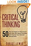 Critical Thinking: 50 Best Strategies to Think Smart and Clear,  Get Logical Thinking, and Improve  Your Decision Making Skills