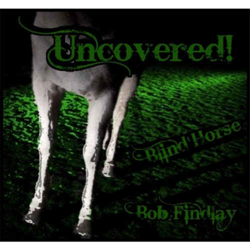 Blind Horse Uncovered