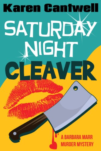 Don't let the latest Barbara Marr mystery pass you by!  Karen Cantwell's SATURDAY NIGHT CLEAVER is our Kindle eBook of the Day with 35 out of 40 5-Star Reviews, and Here's a Free Sample