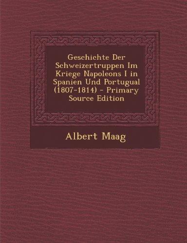 Geschichte Der Schweizertruppen Im Kriege Napoleons I in Spanien Und Portugual (1807-1814)