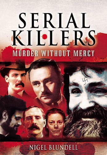 Serial Killers: Murder Without Mercy, by Nigel Blundell