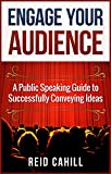 Engage Your Audience: A Public Speaking Guide to Successfully Conveying  Ideas (English Edition)