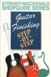 img - for Guitar Finishing Step-By-Step (Stewart-Macdonald Shopguide Series) book / textbook / text book