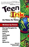 Teen Ink, Our Voices, Our Visions: Today's Teenagers Sharing Thoughts On: Friends, Family, Fitting In, Challenges, Loss, Memories, Love, Heroes (Teen Ink Series) (1558748164) by Meyer, John