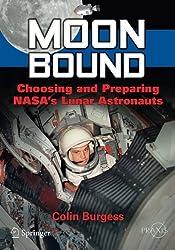 Moon Bound: Choosing and Preparing NASA's Lunar Astronauts (Springer Praxis Books)