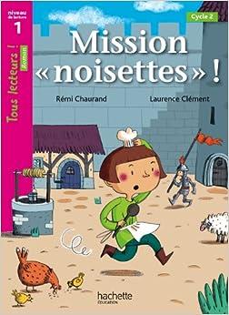 Mission «noisettes» Niveau 1 - Tous lecteurs ! Romans - Livre