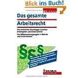 Das gesamte Arbeitsrecht 2013: Die rechtlichen Grundlagen zwischen Arbeitgeber und Arbeitnehmer; Die Mitbestimmungsregeln...