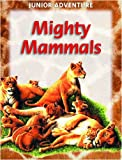 img - for Mighty Mammals (Junior Adventure) book / textbook / text book