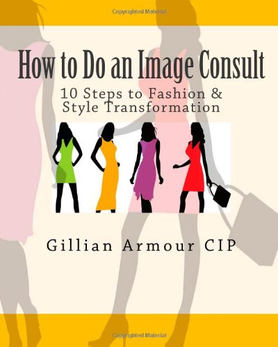 How to Do an Image Consult: 10 Steps to Fashion & Style Transformation (Volume 2)
