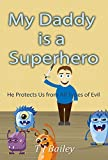 My Daddy is a Superhero: He Protects Us from All Types of Evil