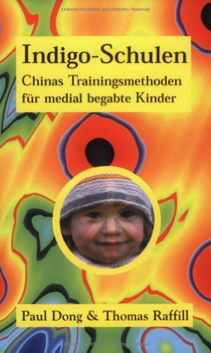 Indigo-Schulen. Chinas Trainingsmethoden für medial begabte Kinder.: Amazon.de: Paul Dong, Thomas E. Raffill: Bücher