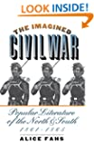 The Imagined Civil War: Popular Literature of the North and South, 1861-1865 (Civil War America)