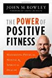 The Power of Positive Fitness: Maximizing Physical, Mental & Spiritual Health