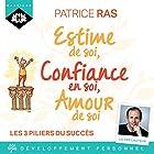 Estime de soi, confiance en soi, amour de soi | Livre audio Auteur(s) : Patrice Ras Narrateur(s) : Patrice Ras