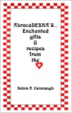 AbracaDEBRA'S: Enchanted Gifts & Recipes from The Heart