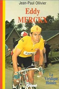 La véridique histoire d\'Eddy Merckx par Jean-Paul Ollivier