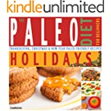 The Paleo Diet For Beginners Holidays: Thanksgiving, Christmas & New Year Paleo Friendly Recipes