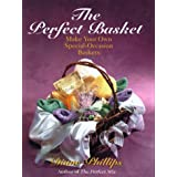 The Perfect Basket: Make Your Own Special-Occasion Baskets ~ Diane Phillips