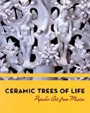 Ceramic Trees of Life: Popular Art from Mexico