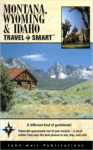 Montana, Wyoming, & Idaho: Travel Smart (Montana, Wyoming & Idaho Travel-Smart, 1st ed)