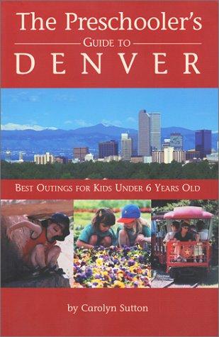 The Preschooler's Guide to Denver, Carolyn Sutton