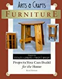 Arts & Crafts Furniture: Projects You Can Build for the Home (Woodworker's Library) by Blair Howard