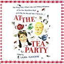 At the Tea Party: The Wing Nuts, Whack Jobs and Whitey-whiteness of the New Republican Right - And Why We Should Take it Seriously (       UNABRIDGED) by Laura Flanders (editor) Narrated by Julie Eickhoff