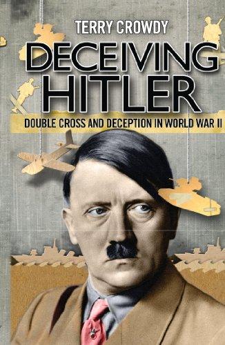 Terry Crowdy - Deceiving Hitler