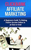 Clickbank Affiliate Marketing: The Ultimate Guide to Earning A KILLER Passive Income Online Fast! (clickbank, clickbank affiliate marketing, passive income ... affiliate marketing, clickbank marketing)