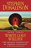 Stephen Donaldson White Gold Wielder (The Second Chronicles of Thomas Covenant, Book 3)